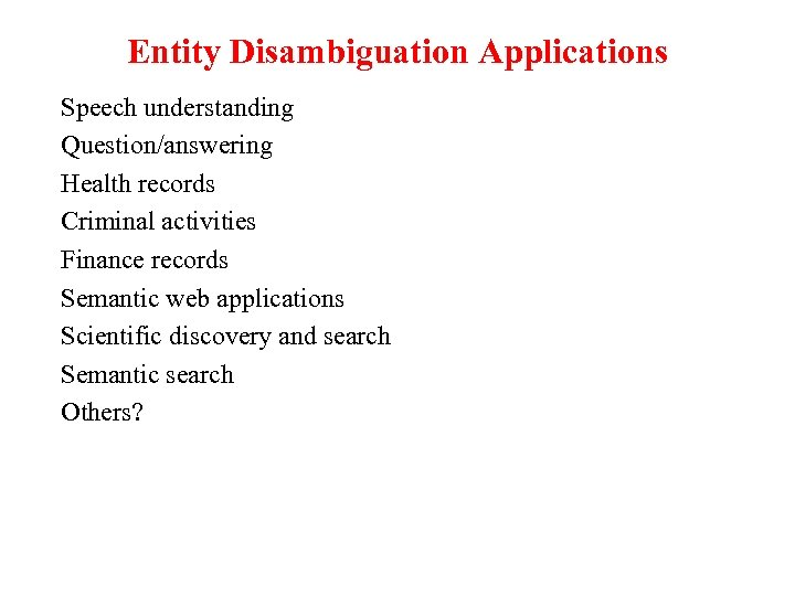 Entity Disambiguation Applications Speech understanding Question/answering Health records Criminal activities Finance records Semantic web