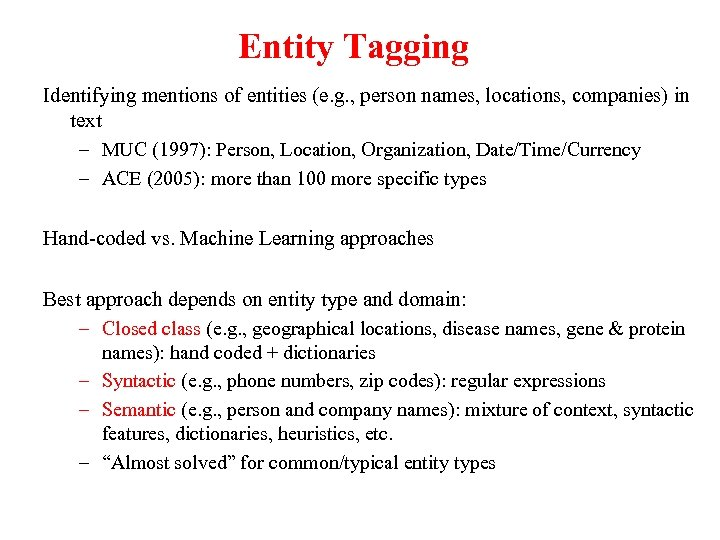 Entity Tagging Identifying mentions of entities (e. g. , person names, locations, companies) in