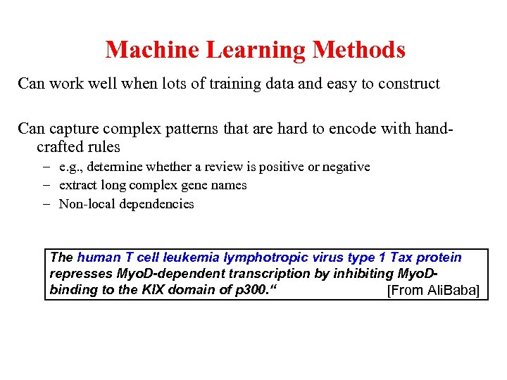 Machine Learning Methods Can work well when lots of training data and easy to