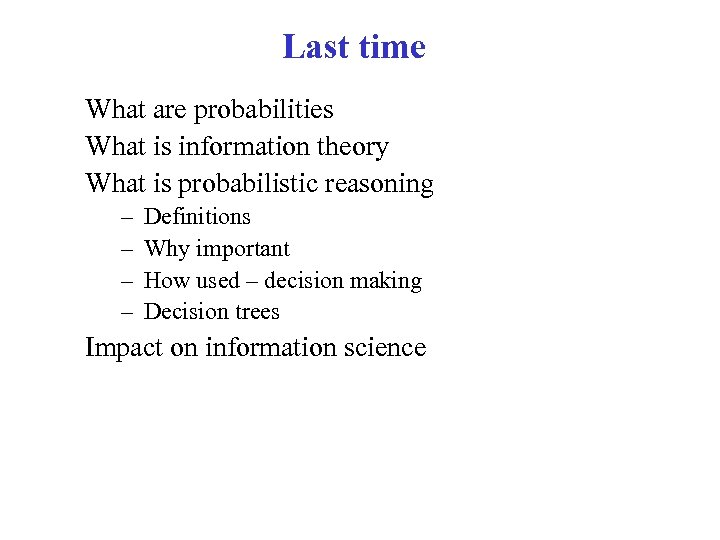 Last time What are probabilities What is information theory What is probabilistic reasoning –