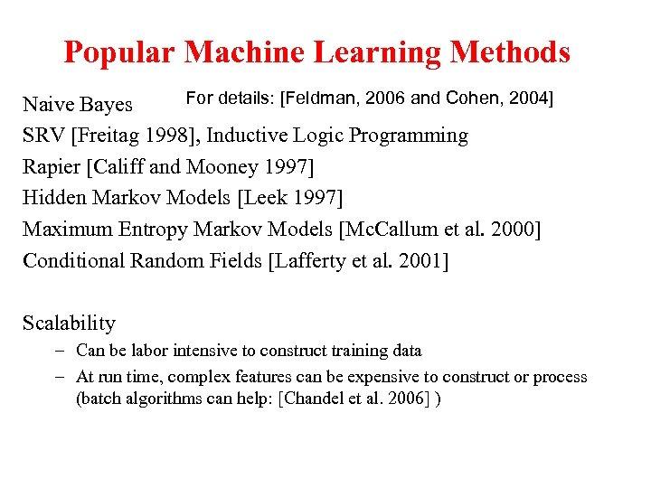 Popular Machine Learning Methods For details: [Feldman, 2006 and Cohen, 2004] Naive Bayes SRV