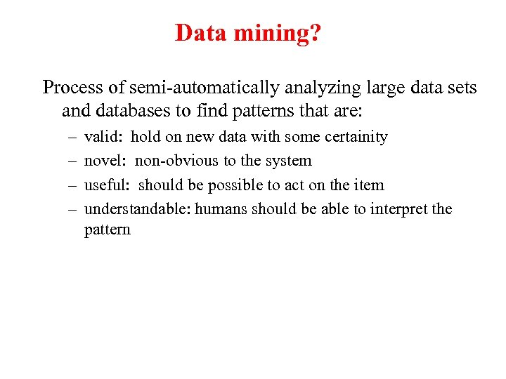 Data mining? Process of semi-automatically analyzing large data sets and databases to find patterns