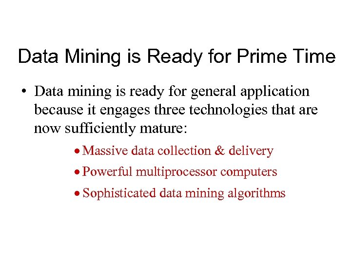 Data Mining is Ready for Prime Time • Data mining is ready for general