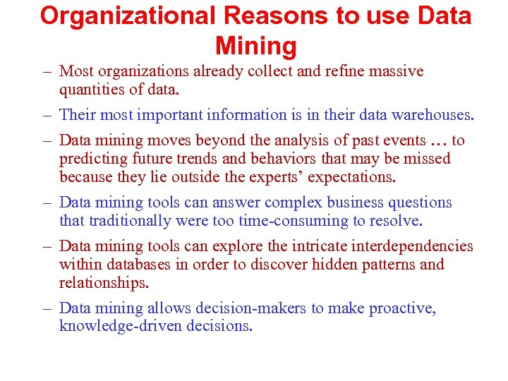 Organizational Reasons to use Data Mining – Most organizations already collect and refine massive