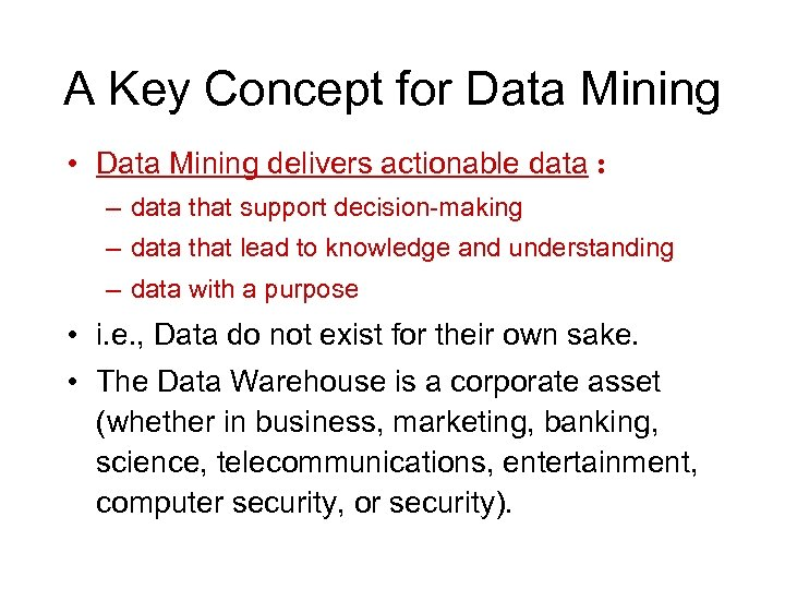 A Key Concept for Data Mining • Data Mining delivers actionable data : –
