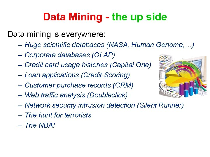 Data Mining - the up side Data mining is everywhere: – – – –