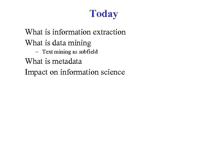 Today What is information extraction What is data mining – Text mining as subfield
