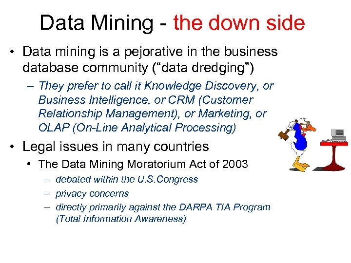 Data Mining - the down side • Data mining is a pejorative in the