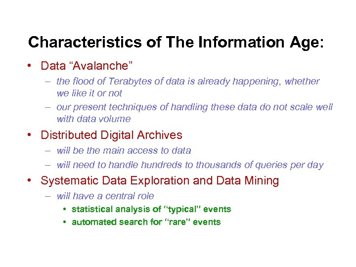 "Characteristics of The Information Age: • Data ""Avalanche"" – the flood of Terabytes of"