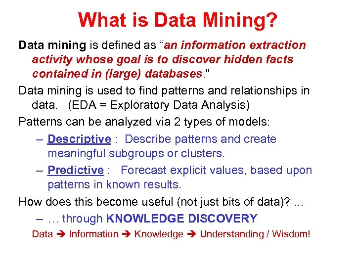 "What is Data Mining? Data mining is defined as ""an information extraction activity whose"