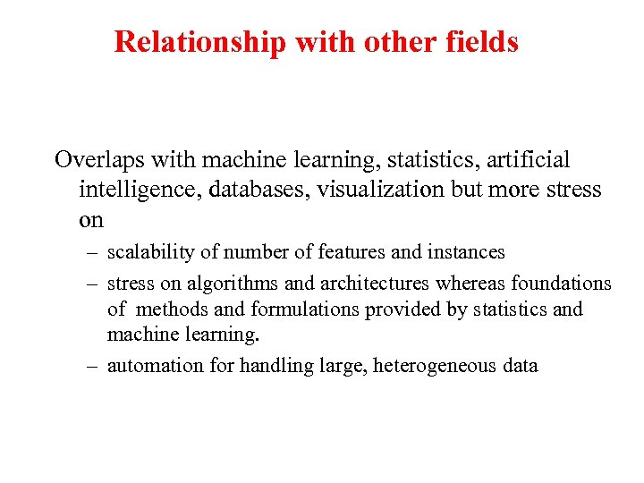 Relationship with other fields Overlaps with machine learning, statistics, artificial intelligence, databases, visualization but