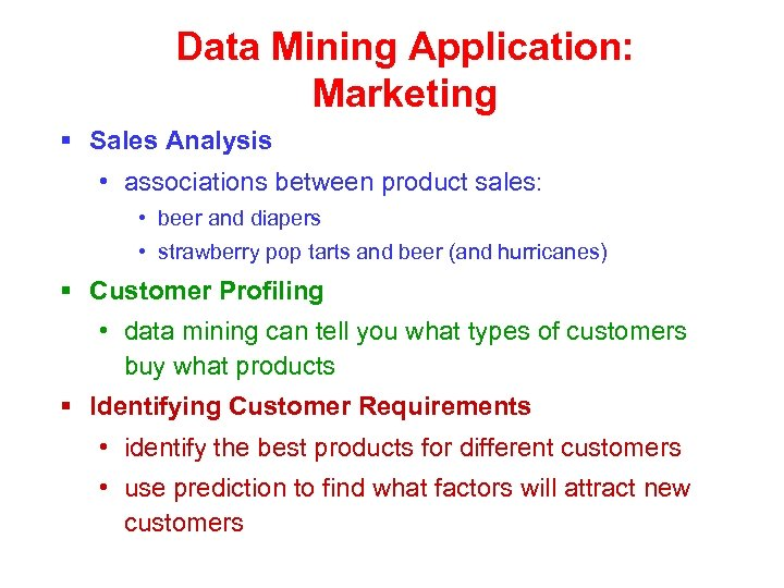 Data Mining Application: Marketing § Sales Analysis • associations between product sales: • beer