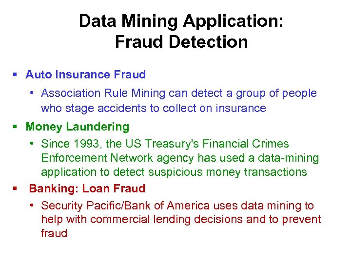 Data Mining Application: Fraud Detection § Auto Insurance Fraud • Association Rule Mining can
