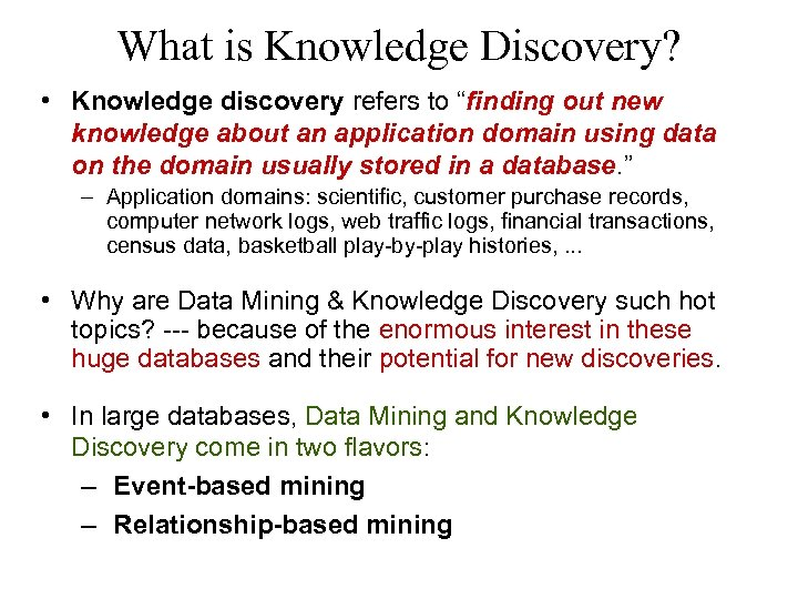 "What is Knowledge Discovery? • Knowledge discovery refers to ""finding out new knowledge about"