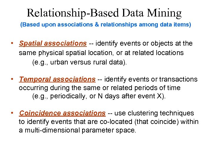 Relationship-Based Data Mining (Based upon associations & relationships among data items) • Spatial associations
