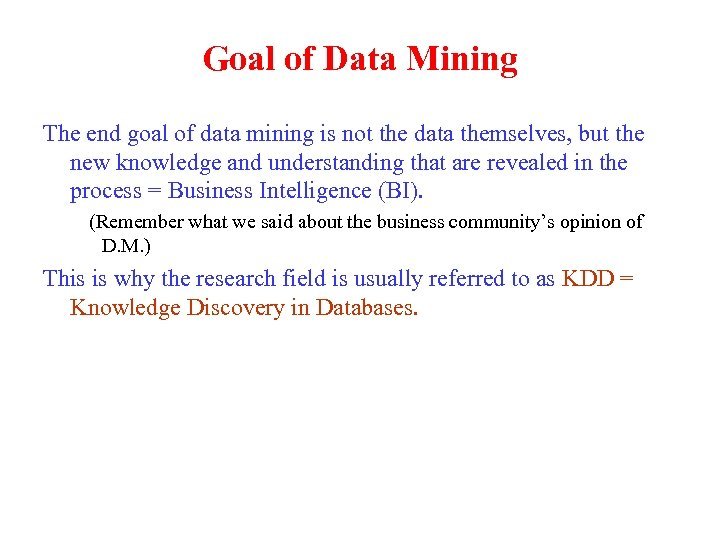 Goal of Data Mining The end goal of data mining is not the data