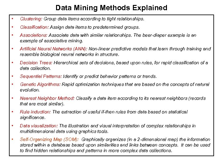 Data Mining Methods Explained • Clustering: Group data items according to tight relationships. •