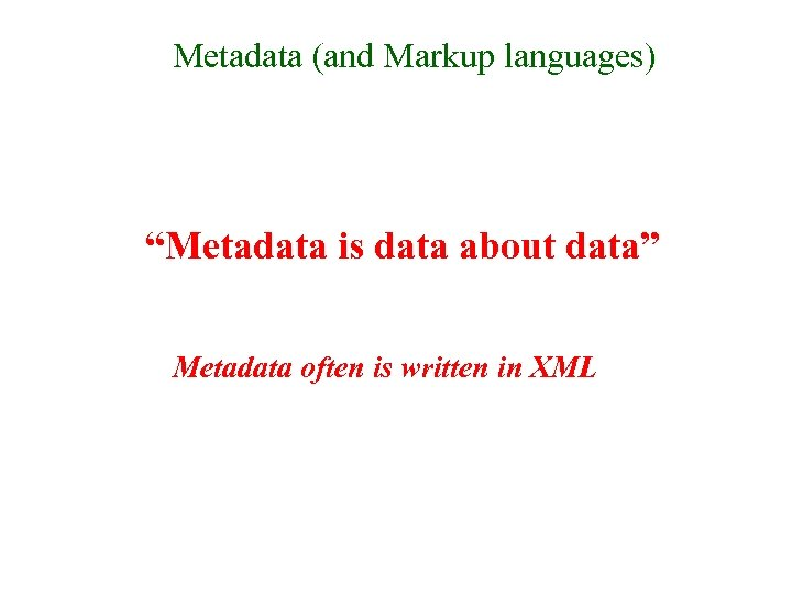 "Metadata (and Markup languages) ""Metadata is data about data"" Metadata often is written in"