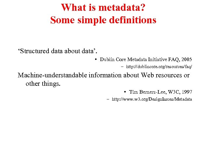 What is metadata? Some simple definitions 'Structured data about data'. • Dublin Core Metadata