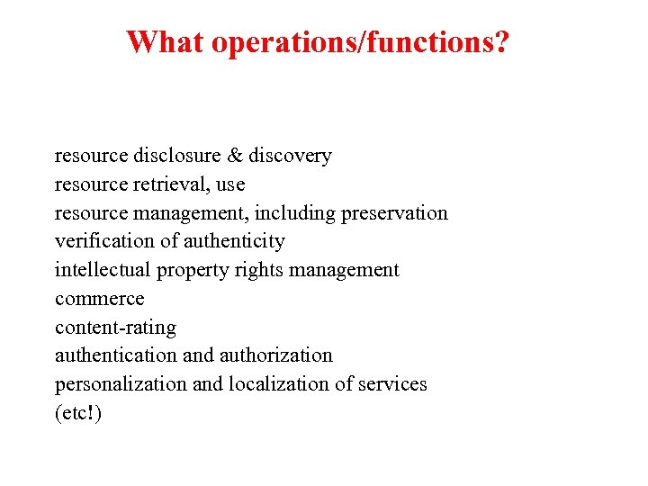 What operations/functions? resource disclosure & discovery resource retrieval, use resource management, including preservation verification