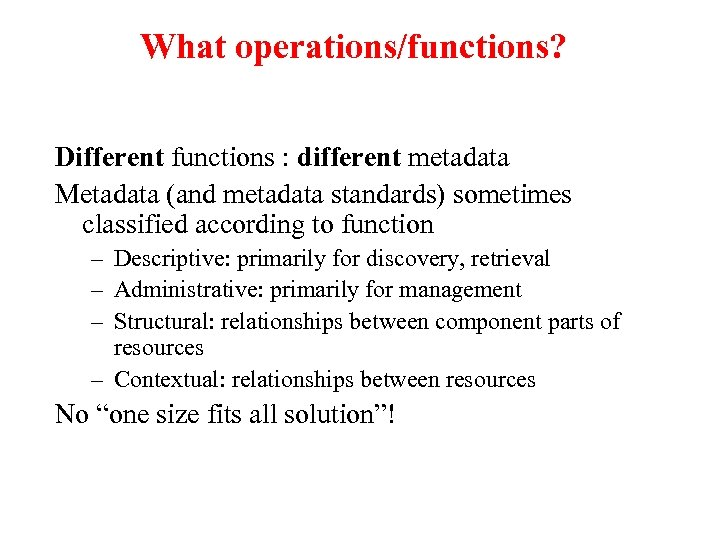 What operations/functions? Different functions : different metadata Metadata (and metadata standards) sometimes classified according