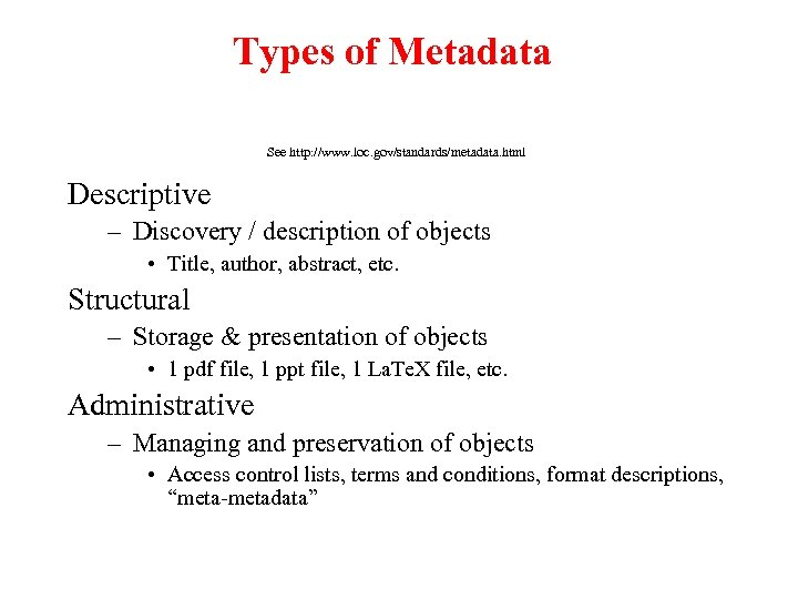 Types of Metadata See http: //www. loc. gov/standards/metadata. html Descriptive – Discovery / description