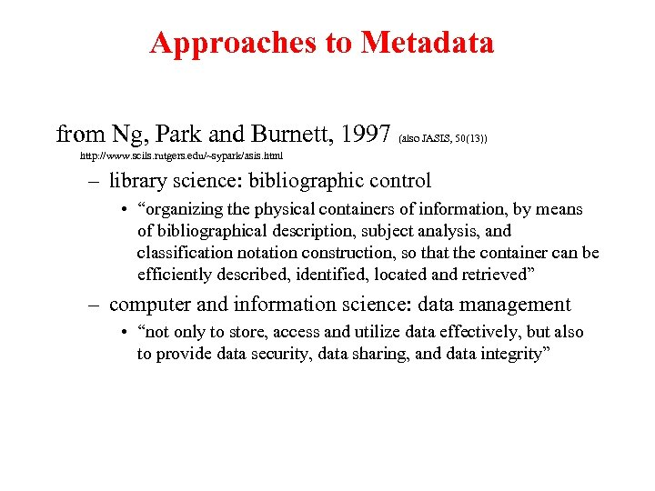 Approaches to Metadata from Ng, Park and Burnett, 1997 (also JASIS, 50(13)) http: //www.