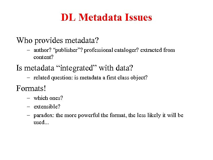 "DL Metadata Issues Who provides metadata? – author? ""publisher""? professional cataloger? extracted from content?"