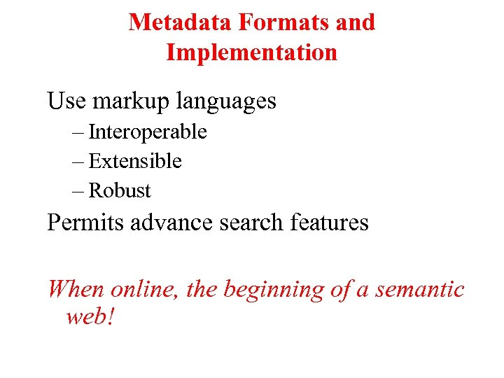 Metadata Formats and Implementation Use markup languages – Interoperable – Extensible – Robust Permits