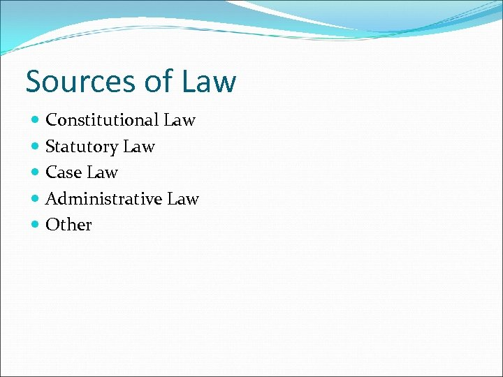 Sources of Law Constitutional Law Statutory Law Case Law Administrative Law Other