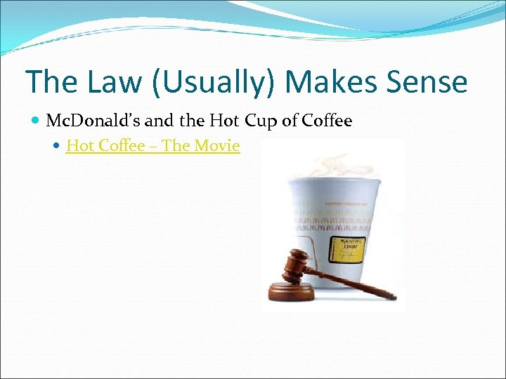 The Law (Usually) Makes Sense Mc. Donald's and the Hot Cup of Coffee Hot