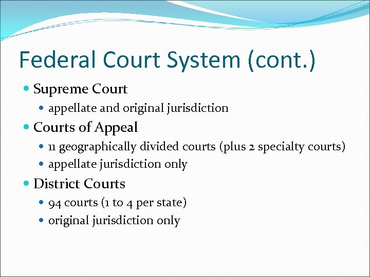 Federal Court System (cont. ) Supreme Court appellate and original jurisdiction Courts of Appeal