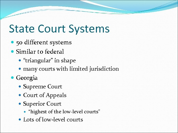"State Court Systems 50 different systems Similar to federal ""triangular"" in shape many courts"
