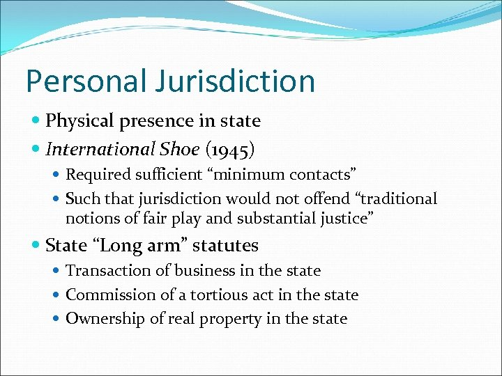 "Personal Jurisdiction Physical presence in state International Shoe (1945) Required sufficient ""minimum contacts"" Such"