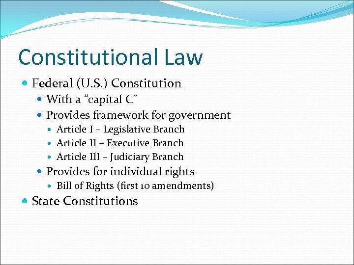 "Constitutional Law Federal (U. S. ) Constitution With a ""capital C"" Provides framework for"