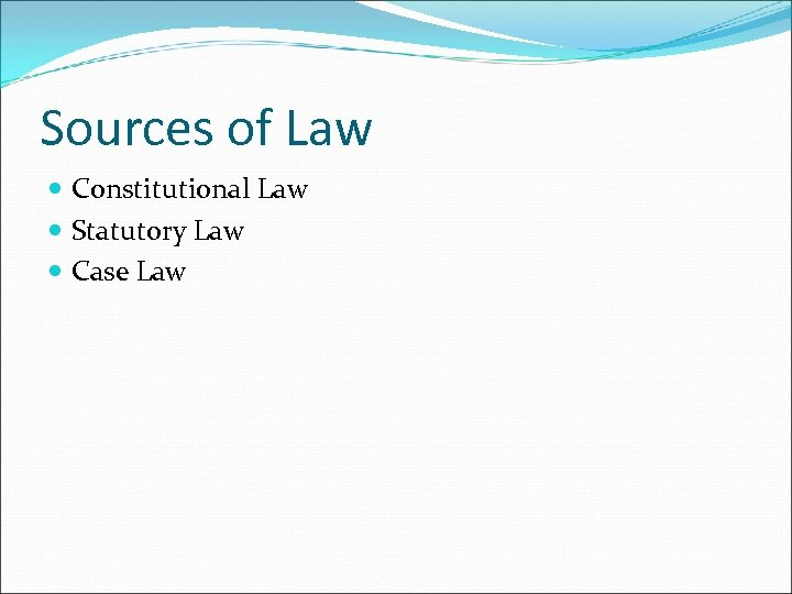 Sources of Law Constitutional Law Statutory Law Case Law