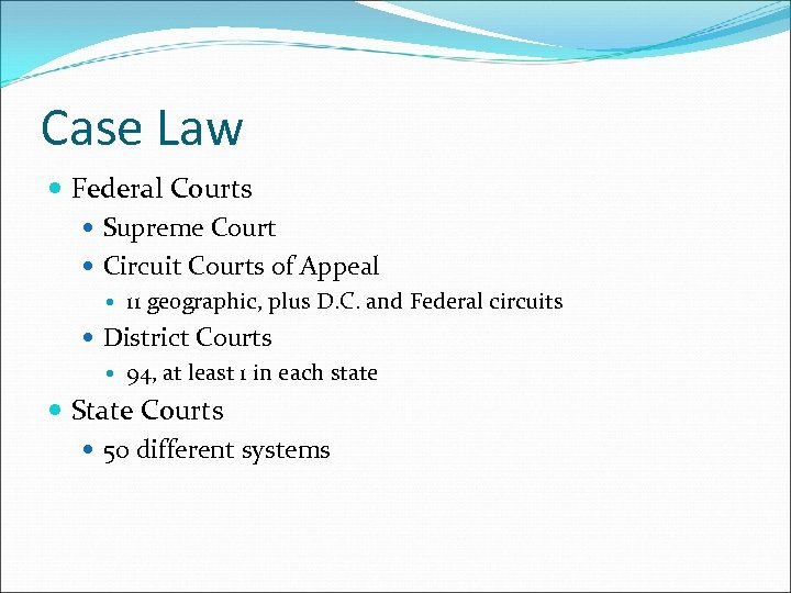 Case Law Federal Courts Supreme Court Circuit Courts of Appeal 11 geographic, plus D.