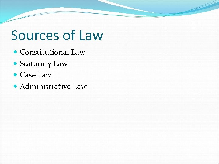 Sources of Law Constitutional Law Statutory Law Case Law Administrative Law