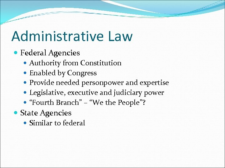 Administrative Law Federal Agencies Authority from Constitution Enabled by Congress Provide needed personpower and
