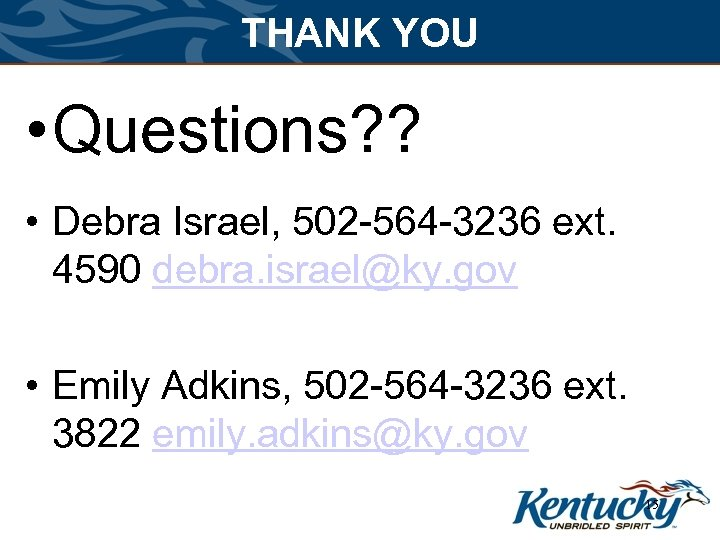 THANK YOU • Questions? ? • Debra Israel, 502 -564 -3236 ext. 4590 debra.