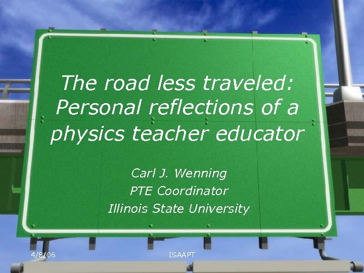The road less traveled: Personal reflections of a physics teacher educator Carl J. Wenning