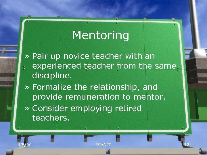 Mentoring » Pair up novice teacher with an experienced teacher from the same discipline.