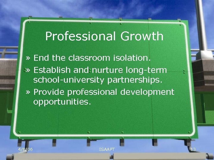 Professional Growth » End the classroom isolation. » Establish and nurture long-term school-university partnerships.