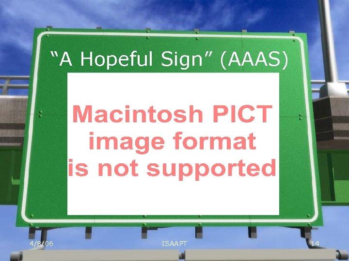 """A Hopeful Sign"" (AAAS) 4/8/06 ISAAPT 14"
