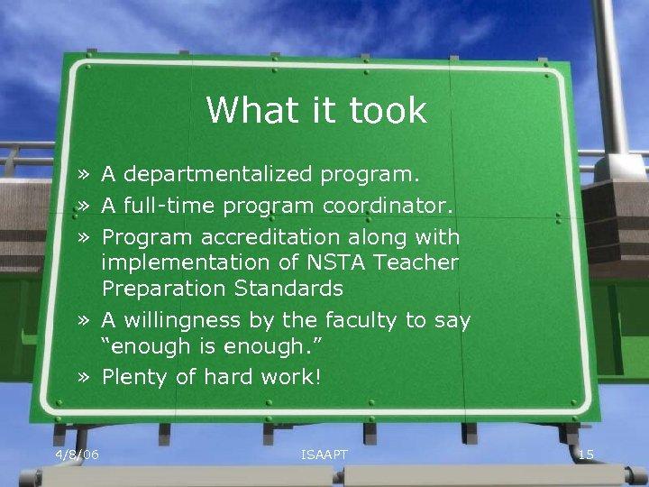 What it took » A departmentalized program. » A full-time program coordinator. » Program