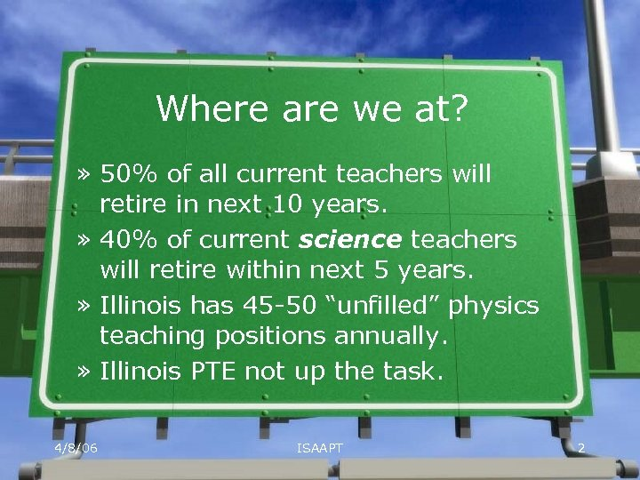 Where are we at? » 50% of all current teachers will retire in next