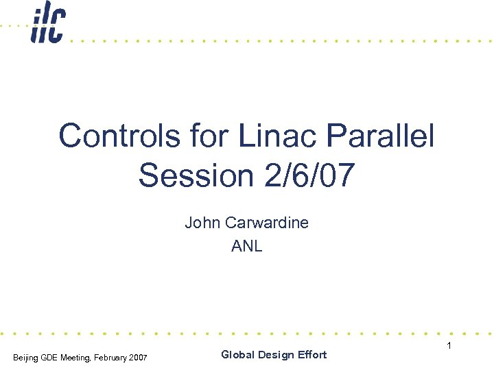 Controls for Linac Parallel Session 2/6/07 John Carwardine ANL Beijing GDE Meeting, February 2007