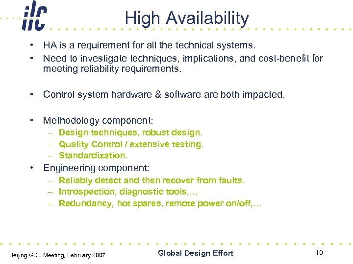 High Availability • HA is a requirement for all the technical systems. • Need
