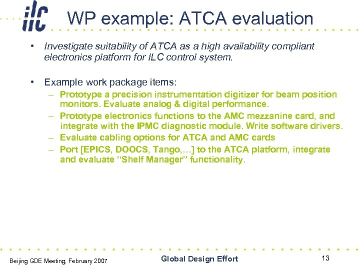 WP example: ATCA evaluation • Investigate suitability of ATCA as a high availability compliant