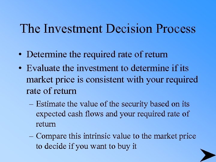 The Investment Decision Process • Determine the required rate of return • Evaluate the